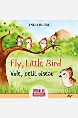 Fly, Little Bird! - Vole, petit oiseau!: Bilingual Children's Picture Book English-French with Pics to Color (Kids Learn French 1) Kindle Edition