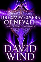 Dream Weavers of Nevaeh: A Post Apocalyptic Epic Fantasy of Earth's Future (Tales of Nevaeh Book 4)