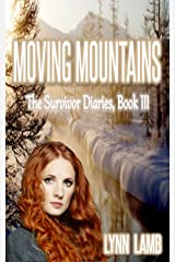 Moving Mountains: A Post-Apocalyptic, Dystopian Series (The Survivor Diaries Book 3) Kindle Edition