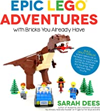Epic LEGO Adventures with Bricks You Already Have: Build Crazy Worlds Where Aliens Live on the Moon, Dinosaurs Walk Among ...