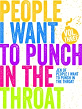 Just A FEW People I Want to Punch in the Throat (Vol #3)
