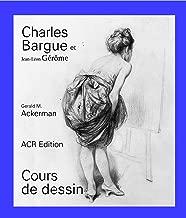Charles Bargue et Jean-Léon Gérôme: Cours de dessin (French Edition)