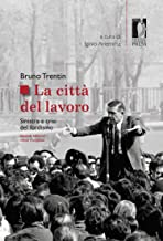 La CittГ del lavoro: Sinistra e crisi del fordismo (Studi e saggi Vol. 126) (Italian Edition)