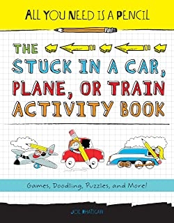 All You Need Is a Pencil: The Stuck in a Car, Plane, or Train Activity Book: Games, Doodling,...