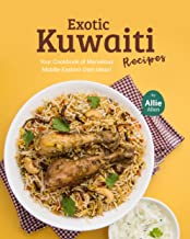 Exotic Kuwaiti Recipes: Your Cookbook of Marvelous Middle-Eastern Dish Ideas!