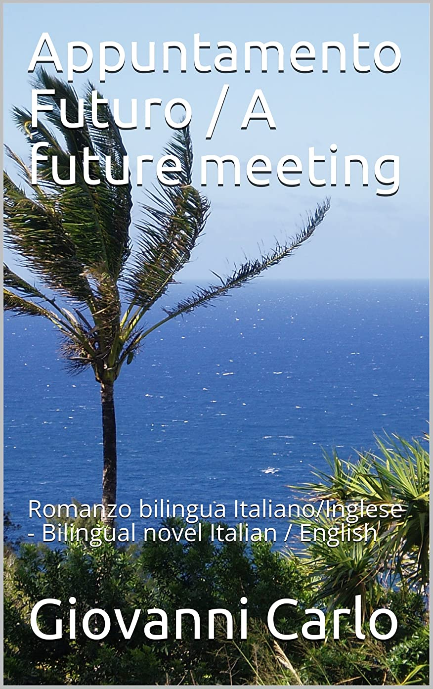人類衛星店主Appuntamento Futuro - A future meeting: Romanzo bilingua Italiano/Inglese   -  Bilingual novel Italian / English (I romanzi di Giovanni Carlo) (Italian Edition)