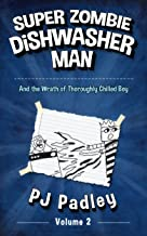 Super Zombie Dishwasher Man and the Wrath of Thoroughly Chilled Boy (The Adventures of Super Zombie Dishwasher Man Book 2)