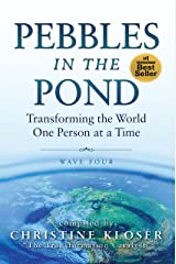 Pebbles in the Pond (Wave Four): Transforming the World One Person at a Time Kindle Edition