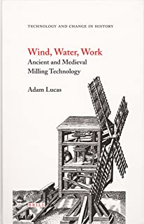 Wind, Water, Work: Ancient and Medieval Milling Technology
