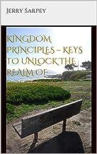 KINGDOM PRINCIPLES – KEYS TO UNLOCK THE REALM OF POSSIBILITIES
