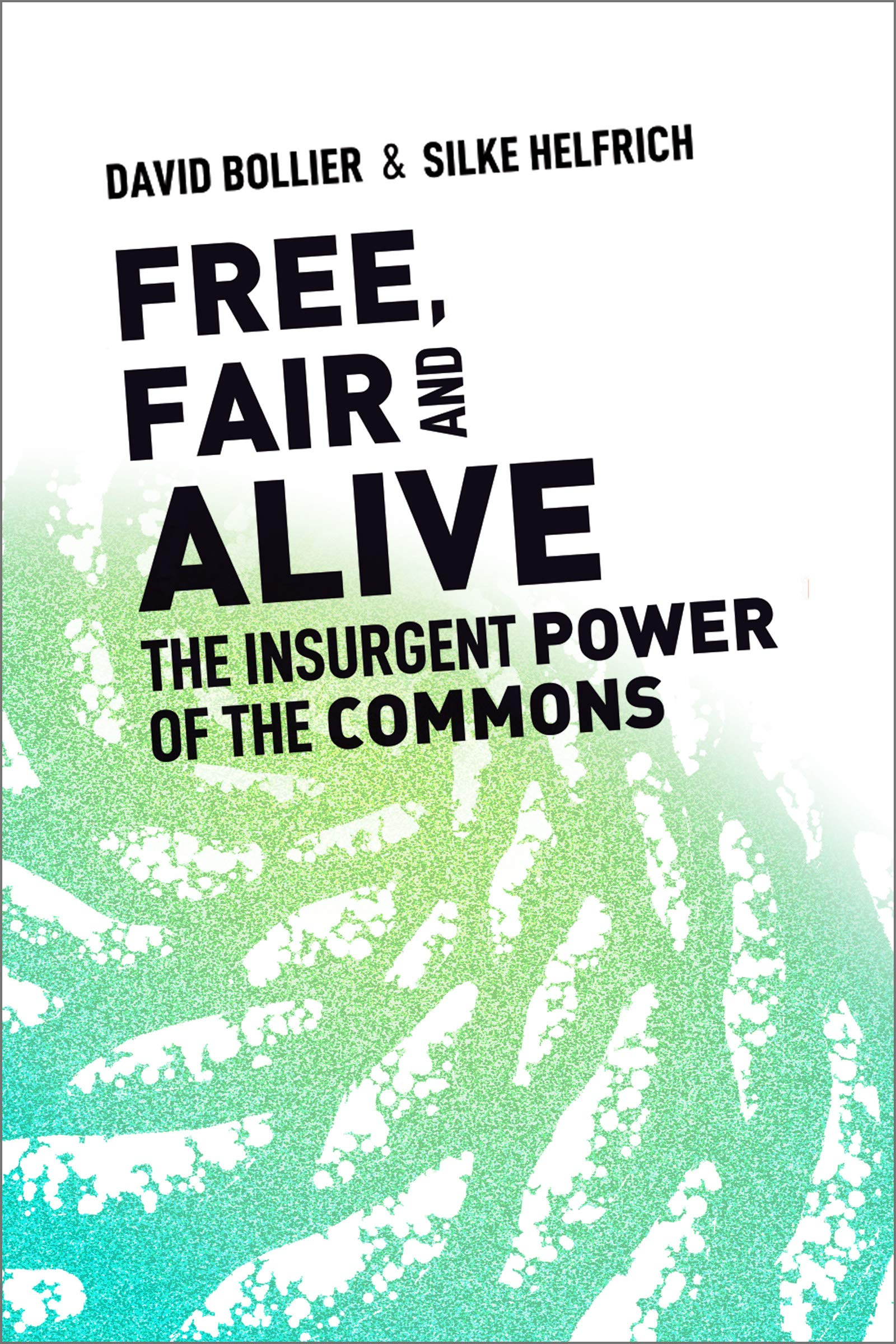 Free, Fair, and Alive: The Insurgent Power of the Commons
