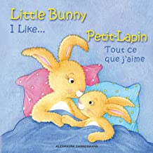 Little Bunny - I Like, Petit-Lapin - Tout ce que j'aime: Picture book English-French (bilingual) 2+ years (Little Bunny - Petit-Lapin - English-French (bilingual))