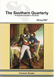 The Southern Quarterly, A Journal of the Arts in the South (Special Issue: The Common Routes of Louisiana and Haiti, Volume XLIV, Number 3, Spring 2007)