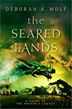 The Seared Lands: (The Dragon's Legacy Book 3)