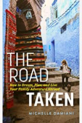 The Road Taken: How to Dream, Plan, and Live Your Family Adventure Abroad Kindle Edition