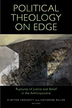 Political Theology on Edge: Ruptures of Justice and Belief in the Anthropocene (Transdisciplinary Theological Colloquia)