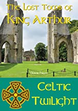 The Lost Tomb of King Arthur (Celtic Twilight Book 2)