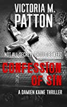 Confession Of Sin: Not All Secrets Should Be Kept - A Damien Kaine Thriller (Damien Kaine Series Book 2)