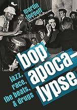 Bop Apocalypse: Jazz, Race, the Beats, and Drugs