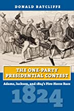 The One-Party Presidential Contest: Adams, Jackson, and 1824's Five-Horse Race (American Presidential Elections)