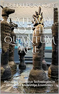 Gateway to the Quantum Age: Managing Disruptive Technologies in Globalized Knowledge Economies