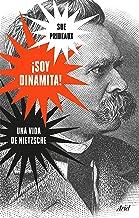 ¡Soy dinamita!: Una vida de Nietzsche (Spanish Edition)