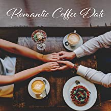 Romantic Coffee Date: Sweet Instrumental Jazz Music for Lovers, Cafe, First Date, Coffee for Two, Lovely Day, Let's Go Cafe