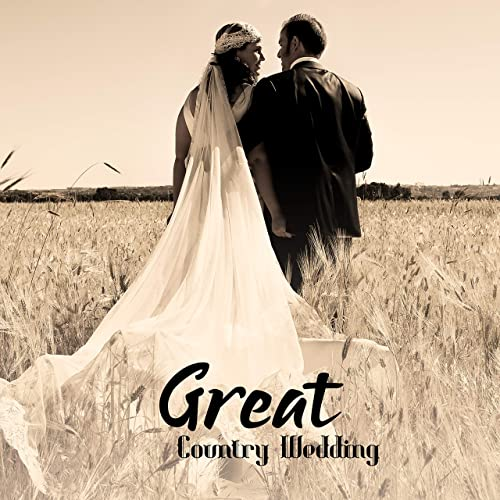 Great Country Wedding Romantic Country Ballads Songs For