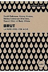 Brut: La ruée vers l'or noir (Lettres libres) Format Kindle