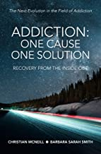 Addiction: One Cause, One Solution: The Next Evolution in the Field of Addiction