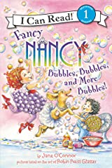 Fancy Nancy: Bubbles, Bubbles, and More Bubbles! (I Can Read Level 1) Kindle Edition