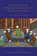 Intellectual Interactions in the Islamic World: The Ismaili Thread (Shi'i Heritage Series) (English Edition)