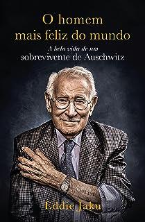 O Homem Mais Feliz do Mundo: A Bela Vida de um Sobrevivente de Auschwitz