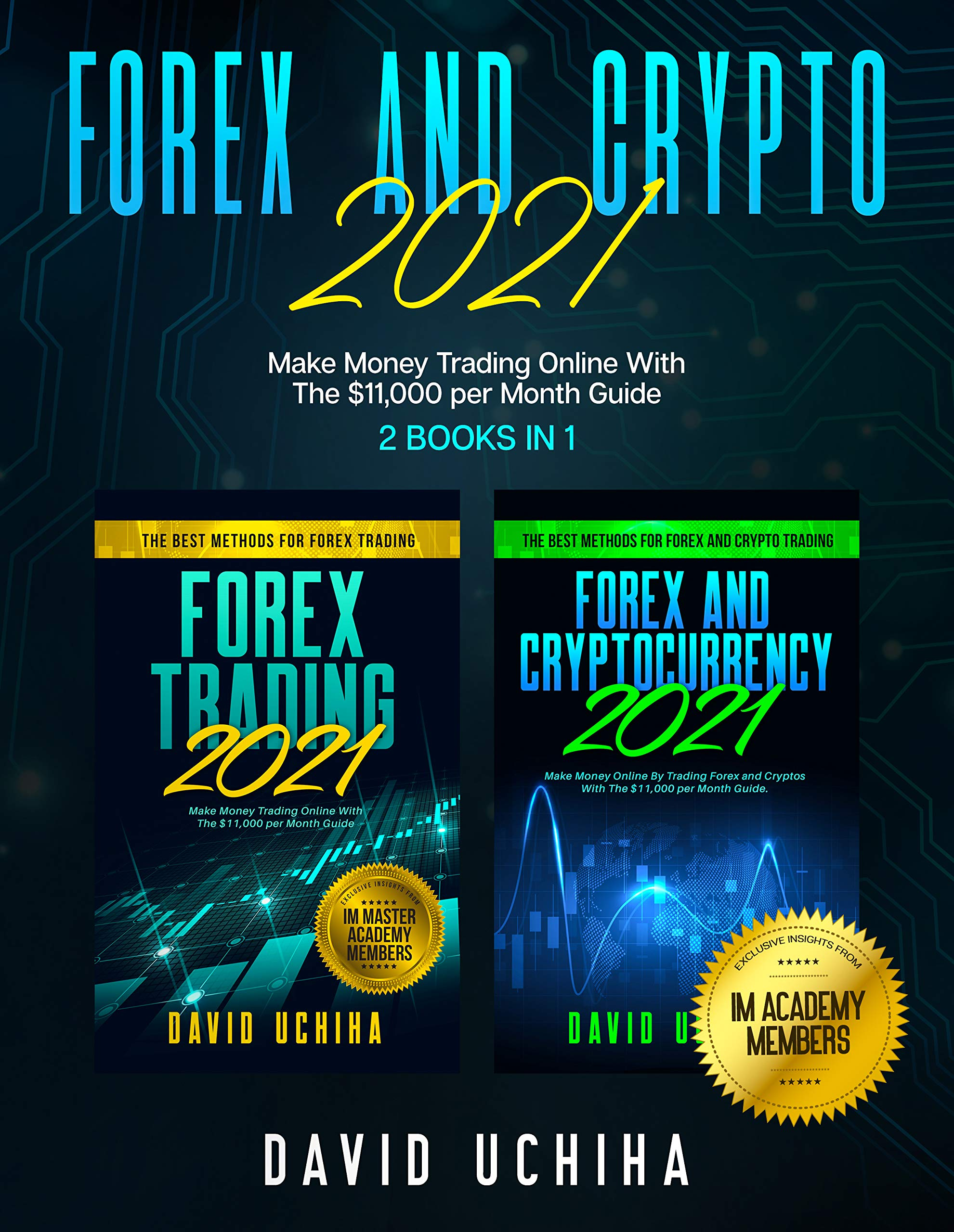 Forex And Crypto 2021: Make Money Trading Online With The $11,000 per Month Guide (2 Books In 1) (Forex Trading With David Uchiha Book 3)
