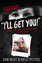 """""""I'll Get You!"""" Drugs, Lies, and the Terrorizing of a PTA Mom (true crime)"""