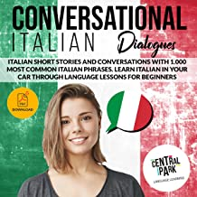 Conversational Italian Dialogues: Italian Short Stories and Conversations with 1,000 Most Common Italian Phrases. Learn Italian in Your Car Through Language Lessons for Beginners