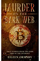 Murder on the Dark Web: True tales from the dark side of the internet (Dark Webs True Crime) Kindle Edition