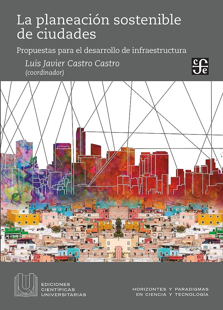 聞きますバケツコットンLa planeación sostenible de ciudades. Propuestas para el desarrollo de infraestructura (Ediciones Científicas Universitarias) (Spanish Edition)