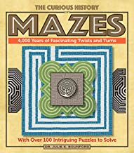 The Curious History of Mazes: 4,000 Years of Fascinating Twists and Turns with Over 100 Intriguing Puzzles to Solve (Puzzlecraft)