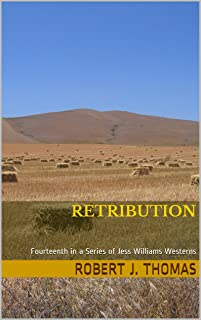 RETRIBUTION: Fourteenth in a Series of Jess Williams Westerns (A Jess Williams Western Book 14)