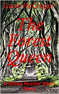 The Forest Queen: A Ghoul Hunter Short Story (The Ghoul Hunter Series Book 3) (English Edition)