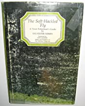 The Soft-Hackled Fly: A Trout Fisherman's Guide