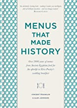 Menus that Made History: Over 2000 years of menus from Ancient Egyptian food for the afterlife to Elvis Presley s wedding breakfast