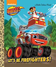 Let's be Firefighters! (Blaze and the Monster Machines) (Little Golden Book)