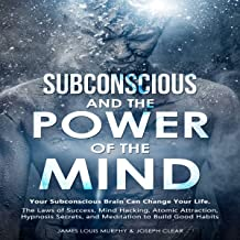 Subconscious and the Power of the Mind: Your Subconscious Brain Can Change Your Life. The Laws of Success, Mind Hacking, A...