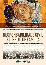 Responsabilidade civil e direito de família: O Direito de Danos na Parentalidade e Conjugalidade (Portuguese Edition)