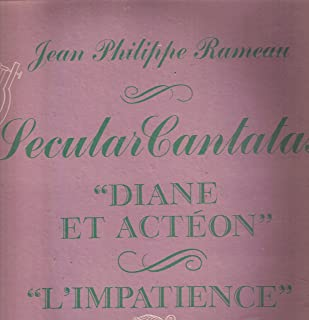 "Jean Philippe Rameau, Secular Cantatas: ""Diane et Acteon;"" ""L`Impatience"""