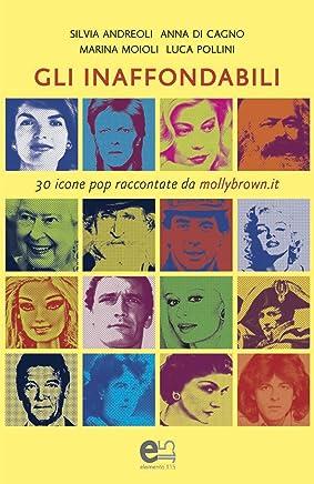 Gli Inaffondabili: 30 icone Pop raccontate da mollybrown.it