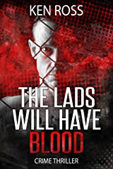The Lads Will Have Blood: CRIME THRILLER Kindle Edition