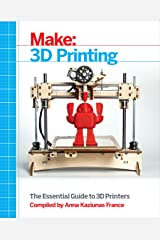 Make: 3D Printing: The Essential Guide to 3D Printers Kindle Edition